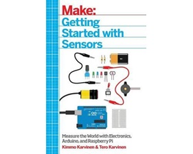 Getting Started with Sensors - Measure the World with Electronics, Arduino, and Raspberry Pi